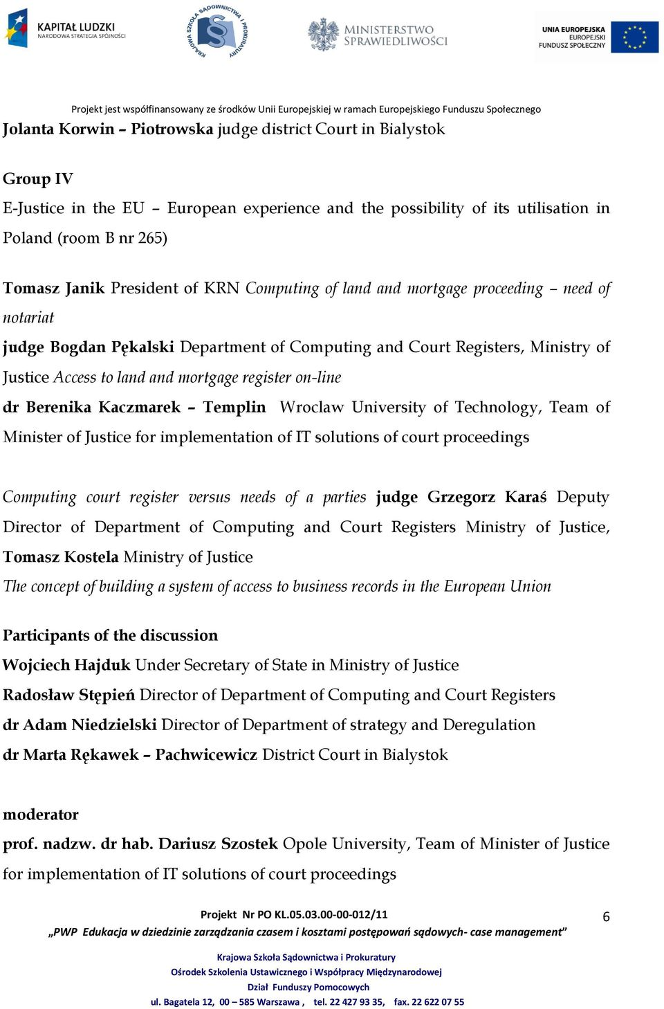 Berenika Kaczmarek Templin Wroclaw University of Technology, Team of Minister of Justice for implementation of IT solutions of court proceedings Computing court register versus needs of a parties