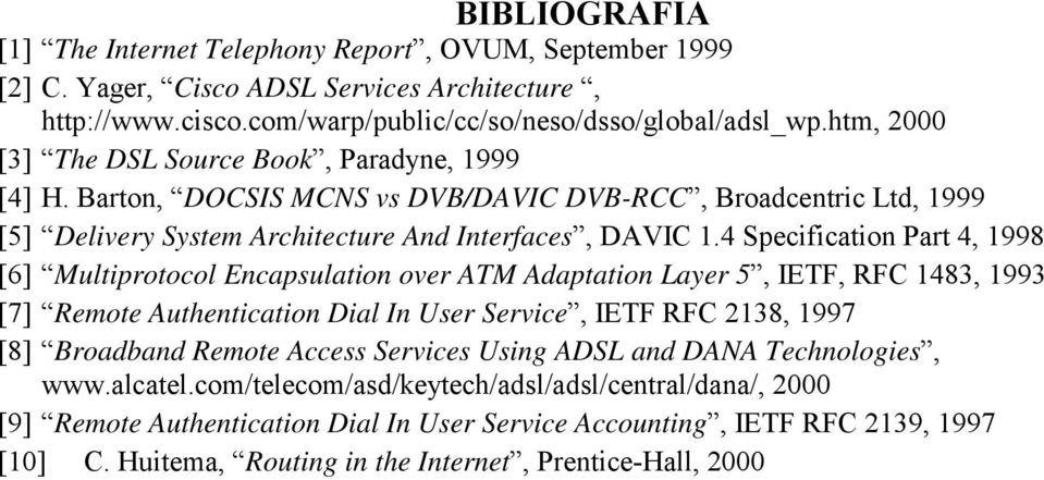 4 Specification Part 4, 1998 [6] Multiprotocol Encapsulation over ATM Adaptation Layer 5, IETF, RFC 1483, 1993 [7] Remote Authentication Dial In User Service, IETF RFC 2138, 1997 [8] Broadband Remote