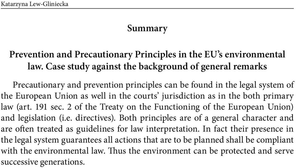 as in the both primary law (art. 191 sec. 2 of the Treaty on the Functioning of the European Union) and legislation (i.e. directives).