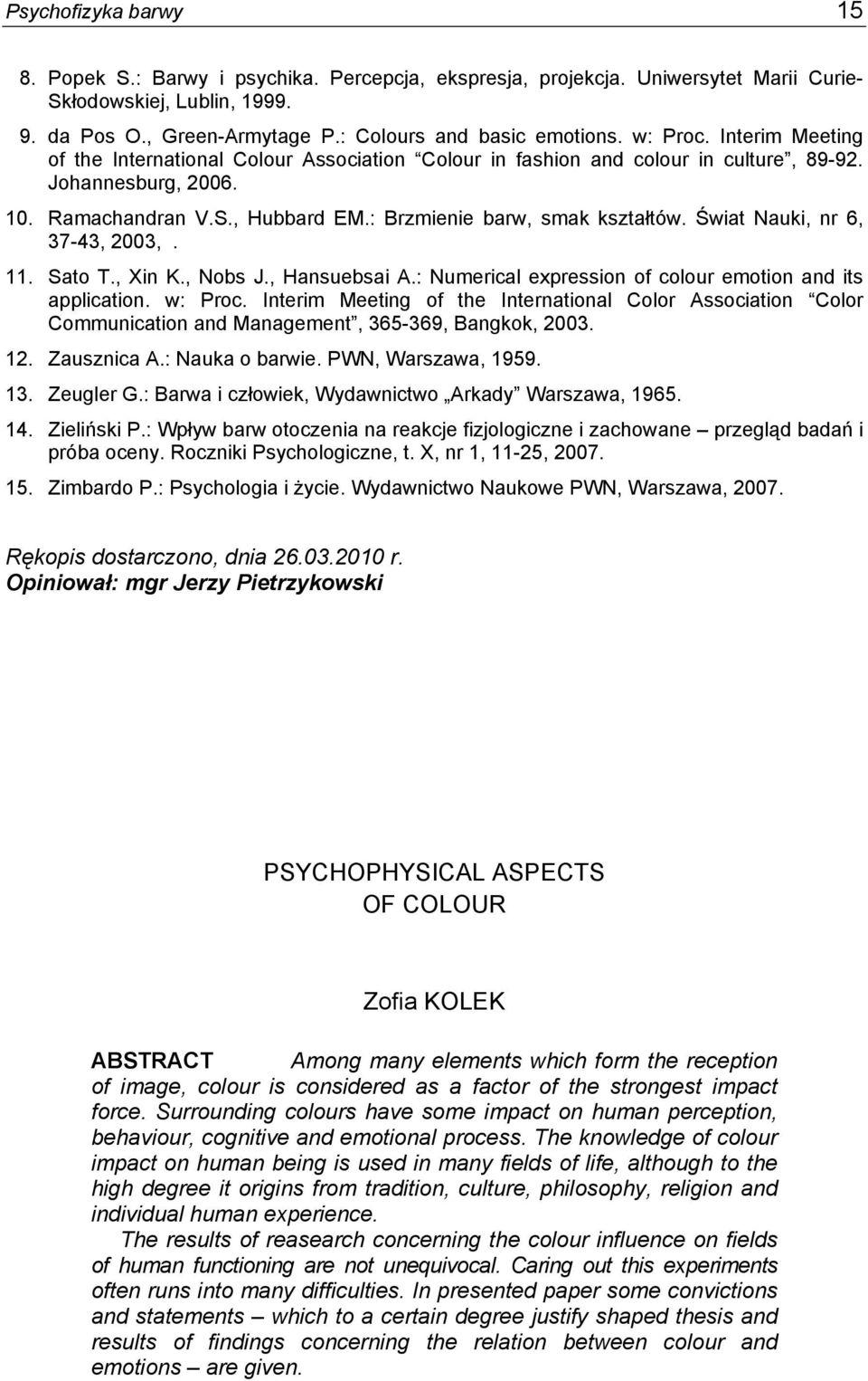 Świat Nauki, nr 6, 37-43, 2003,. 11. Sato T., Xin K., Nobs J., Hansuebsai A.: Numerical expression of colour emotion and its application. w: Proc.
