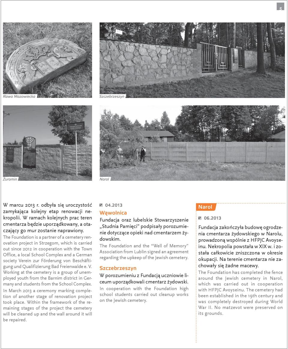 The Foundation is a partner of a cemetery renovation project in Strzegom, which is carried out since 2012 in cooperation with the Town Office, a local School Complex and a German society Verein zur