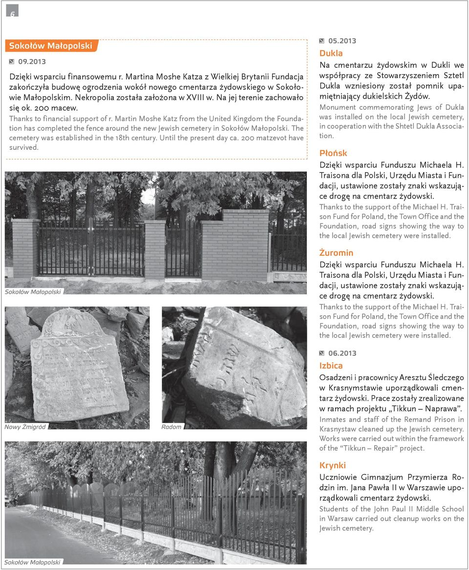 Martin Moshe Katz from the United Kingdom the Foundation has completed the fence around the new Jewish cemetery in Sokołów Małopolski. The cemetery was established in the 18th century.