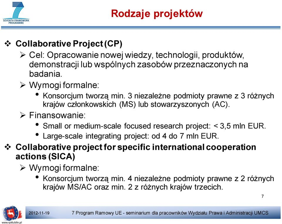 Finansowanie: Small or medium-scale focused research project: < 3,5 mln EUR. Large-scale integrating project: od 4 do 7 mln EUR.