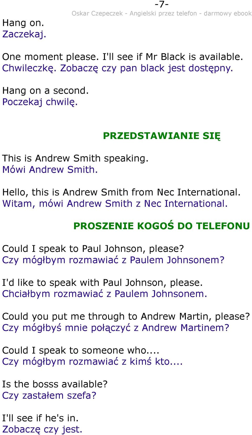 PROSZENIE KOGOŚ DO TELEFONU Could I speak to Paul Johnson, please? Czy mógłbym rozmawiać z Paulem Johnsonem? I'd like to speak with Paul Johnson, please.