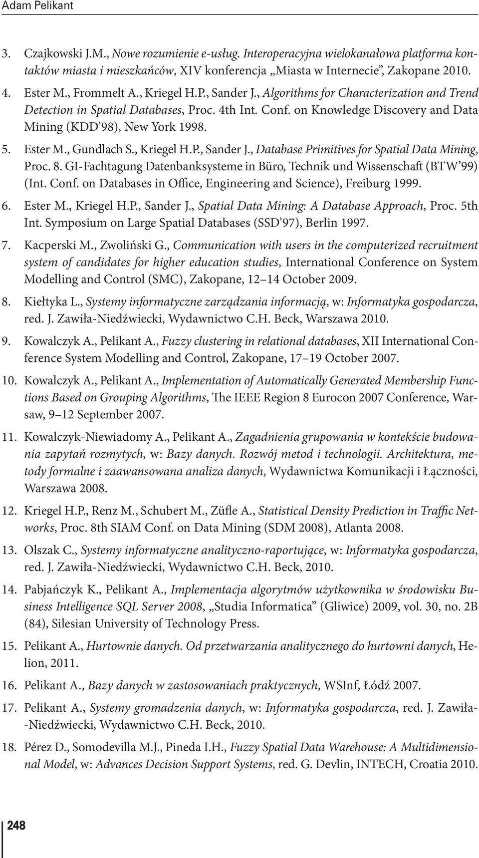 5. Ester M., Gundlach S., Kriegel H.P., Sander J., Database Primitives for Spatial Data Mining, Proc. 8. GI-Fachtagung Datenbanksysteme in Büro, Technik und Wissenschaft (BTW 99) (Int. Conf.
