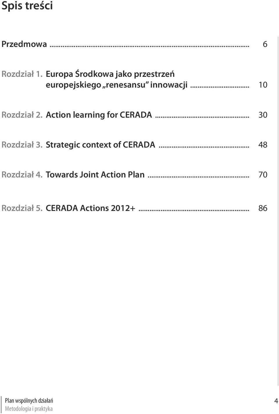 Action learning for CERADA... 30 Rozdział 3. Strategic context of CERADA.