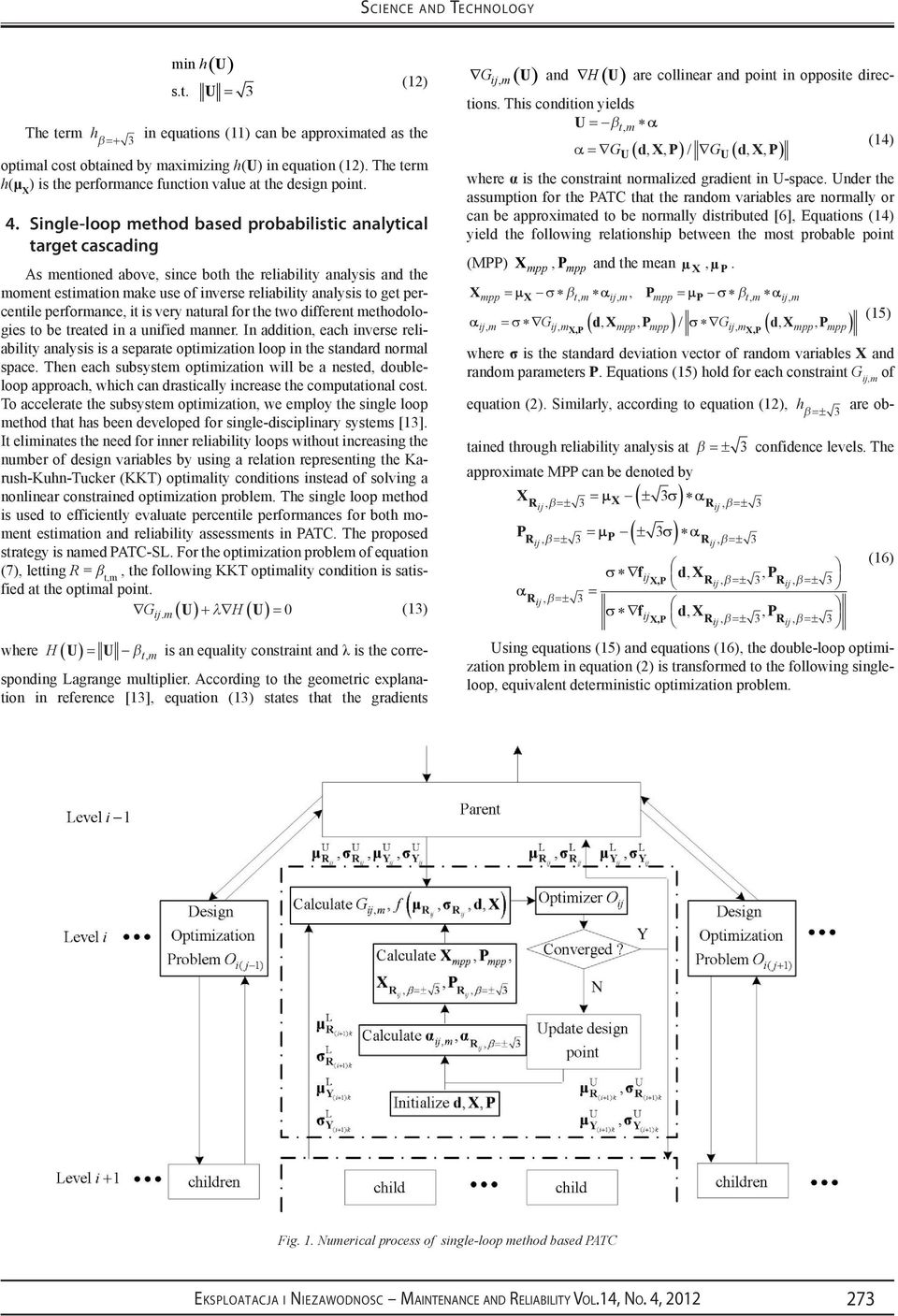 Single-loop method based probabilistic analytical target cascading As mentioned above, since both the reliability analysis and the moment estimation make use of inverse reliability analysis to get