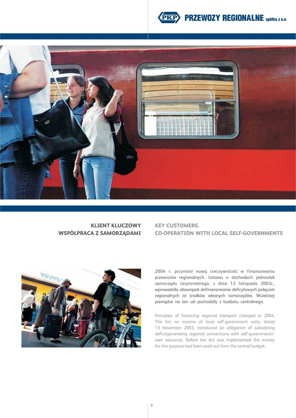 Wczeœniej pieni¹dze na ten cel pochodzi³y z bud etu centralnego. Principles of financing regional transport changed in 2004.