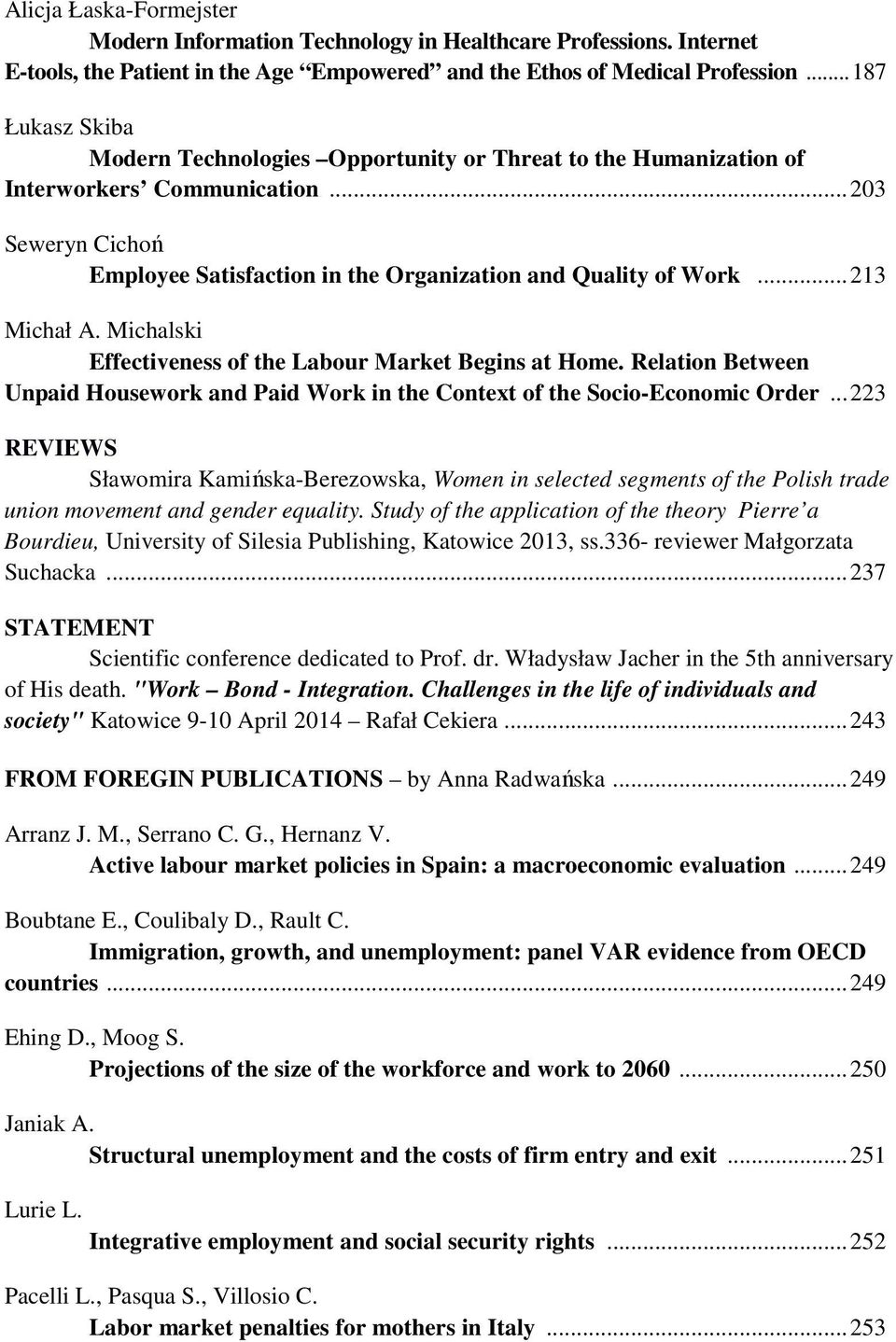..213 Michał A. Michalski Effectiveness of the Labour Market Begins at Home. Relation Between Unpaid Housework and Paid Work in the Context of the Socio-Economic Order.