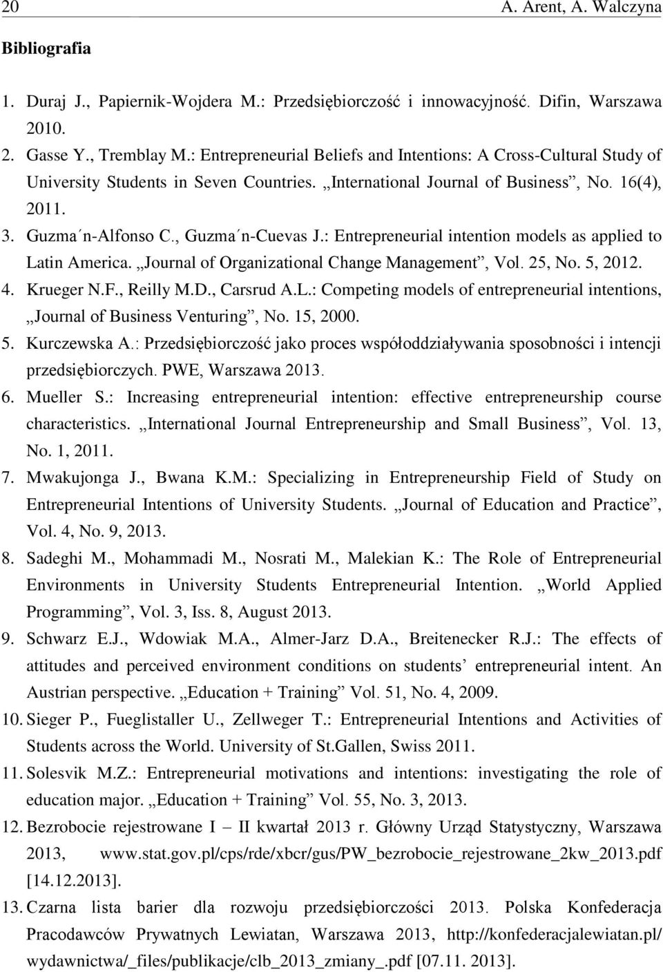 : Entrepreneurial intention models as applied to Latin America. Journal of Organizational Change Management, Vol. 25, No. 5, 2012. 4. Krueger N.F., Reilly M.D., Carsrud A.L.: Competing models of entrepreneurial intentions, Journal of Business Venturing, No.