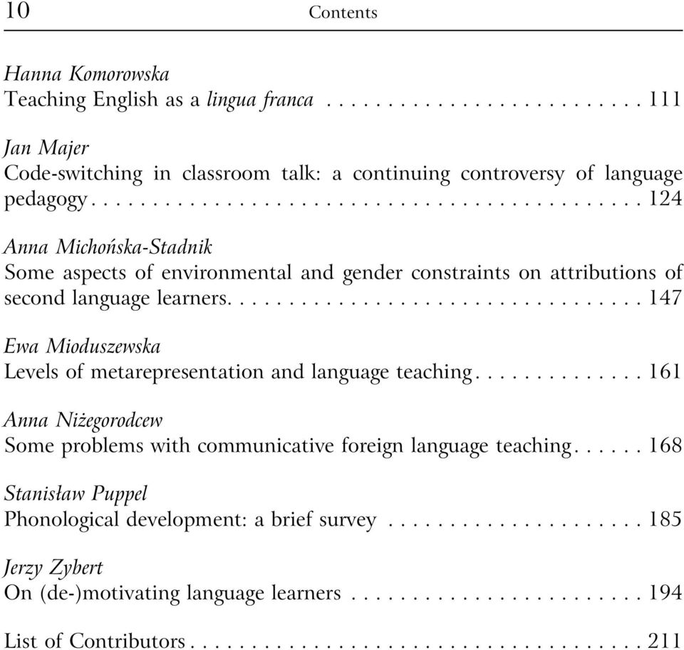 ................................. 147 Ewa Mioduszewska Levels of metarepresentation and language teaching.............. 161 Anna Niżegorodcew Some problems with communicative foreign language teaching.