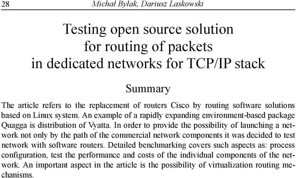 In order to provide the possibility of launching a network not only by the path of the commercial network components it was decided to test network with software routers.