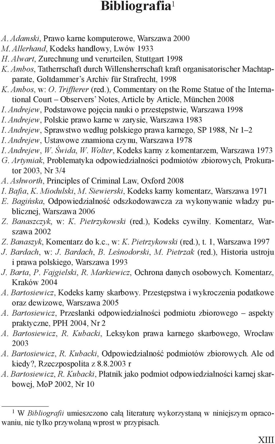), Commentary on the Rome Statue of the International Court Observers Notes, Article by Article, München 2008 I. Andrejew, Podstawowe pojęcia nauki o przestępstwie, Warszawa 1998 I.