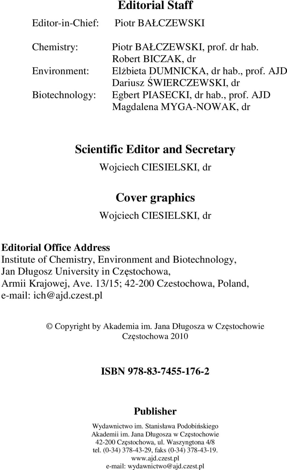 AJD Magdalena MYGA-OWAK, dr Scientific Editor and Secretary Wojciech CIESIELSKI, dr Cover graphics Wojciech CIESIELSKI, dr Editorial Office Address Institute of Chemistry, Environment and