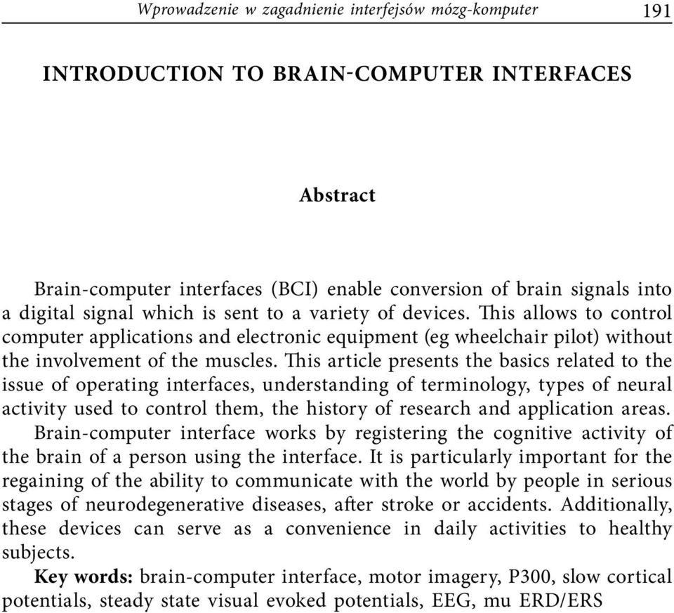 This article presents the basics related to the issue of operating interfaces, understanding of terminology, types of neural activity used to control them, the history of research and application