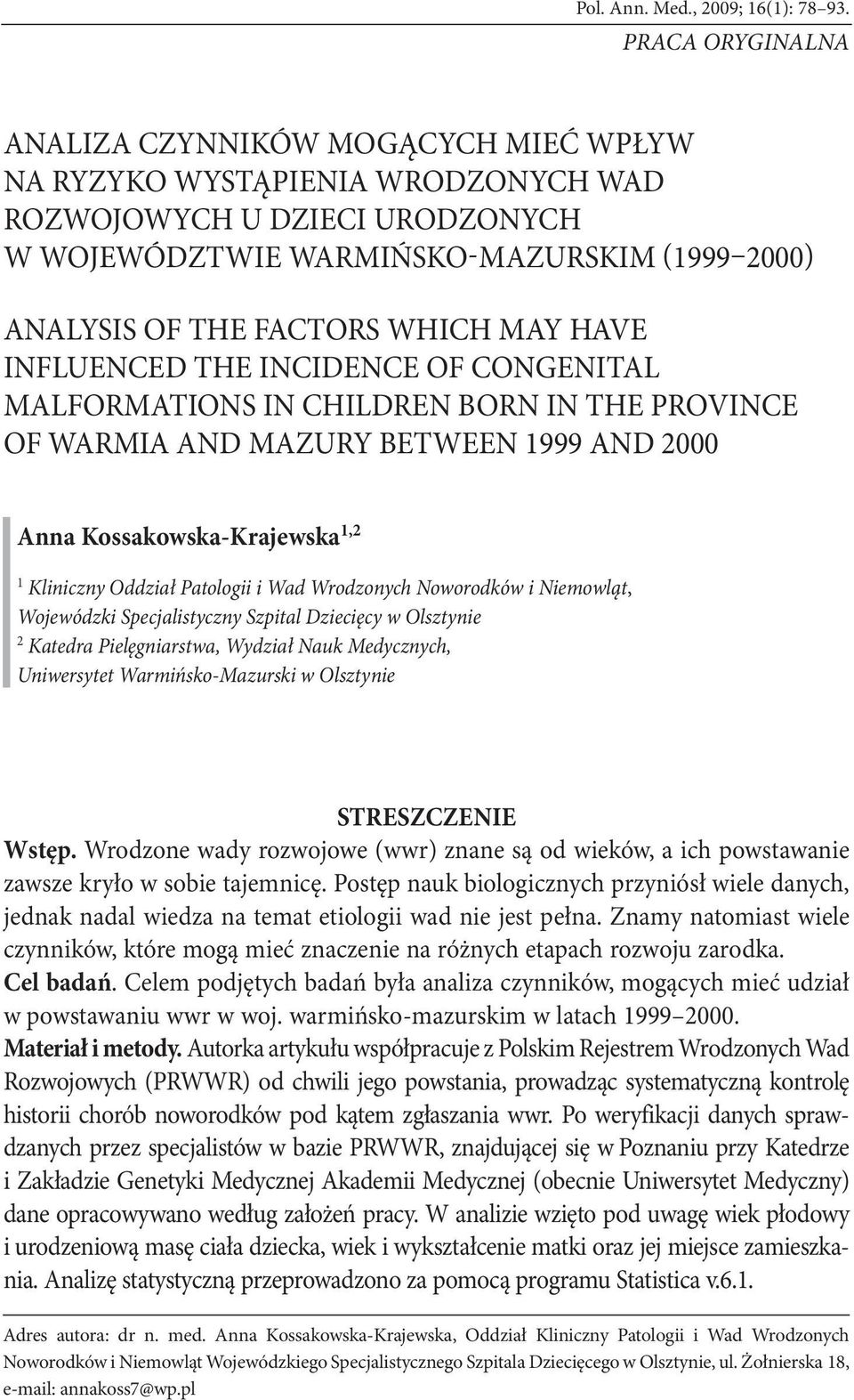 WHICH MAY HAVE INFLUENCED THE INCIDENCE OF CONGENITAL MALFORMATIONS IN CHILDREN BORN IN THE PROVINCE OF WARMIA AND MAZURY BETWEEN 1999 AND 2000 Anna Kossakowska-Krajewska 1,2 1 Kliniczny Oddział
