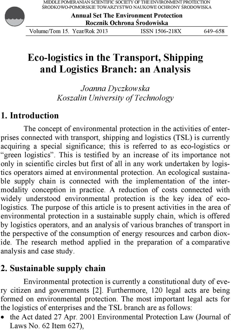 Introduction The concept of environmental protection in the activities of enterprises connected with transport, shipping and logistics (TSL) is currently acquiring a special significance; this is