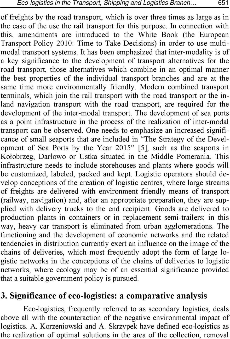 It has been emphasized that inter-modality is of a key significance to the development of transport alternatives for the road transport, those alternatives which combine in an optimal manner the best