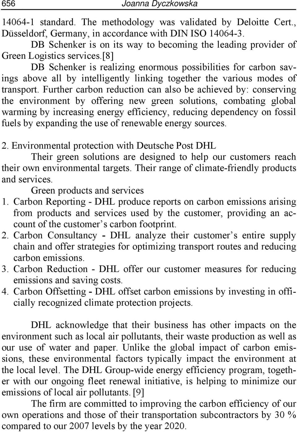 [8] DB Schenker is realizing enormous possibilities for carbon savings above all by intelligently linking together the various modes of transport.