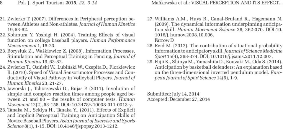 , Waśkiewicz Z. (2008). Information Processes, Stimulation and Perceptual Training in Fencing, Journal of Human Kinetics 19, 6382. 24. Zwierko T., Osiński W., Lubiński W., Czepita D., Florkiewicz B.
