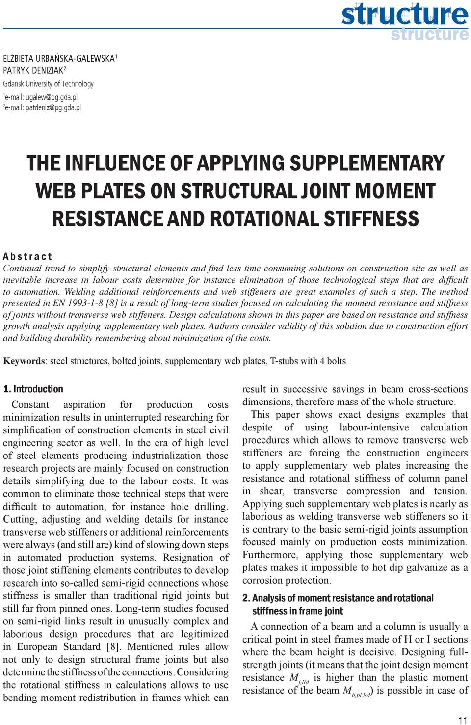 pl THE INFLUENCE OF APPLYING SUPPLEMENTARY WEB PLATES ON STRUCTURAL JOINT MOMENT RESISTANCE AND ROTATIONAL STIFFNESS A b s t r a c t Continual trend to simplify structural elements and find less