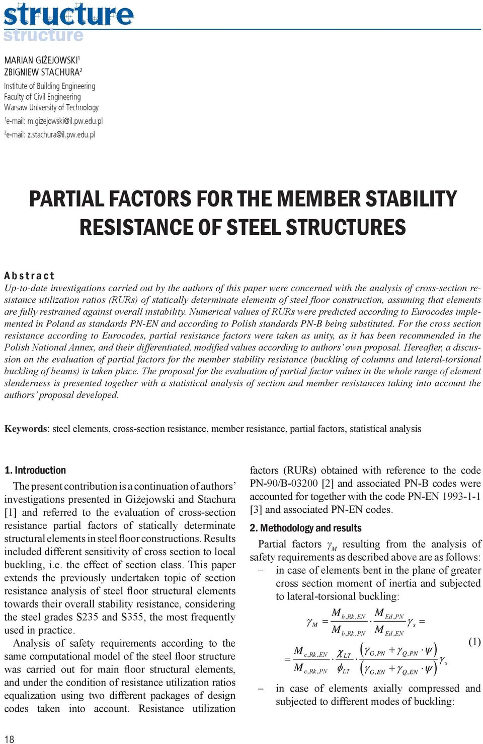 pl PARTIAL FACTORS FOR THE MEMBER STABILITY RESISTANCE OF STEEL STRUCTURES A b s t r a c t Up-to-date investigations carried out by the authors of this paper were concerned with the analysis of