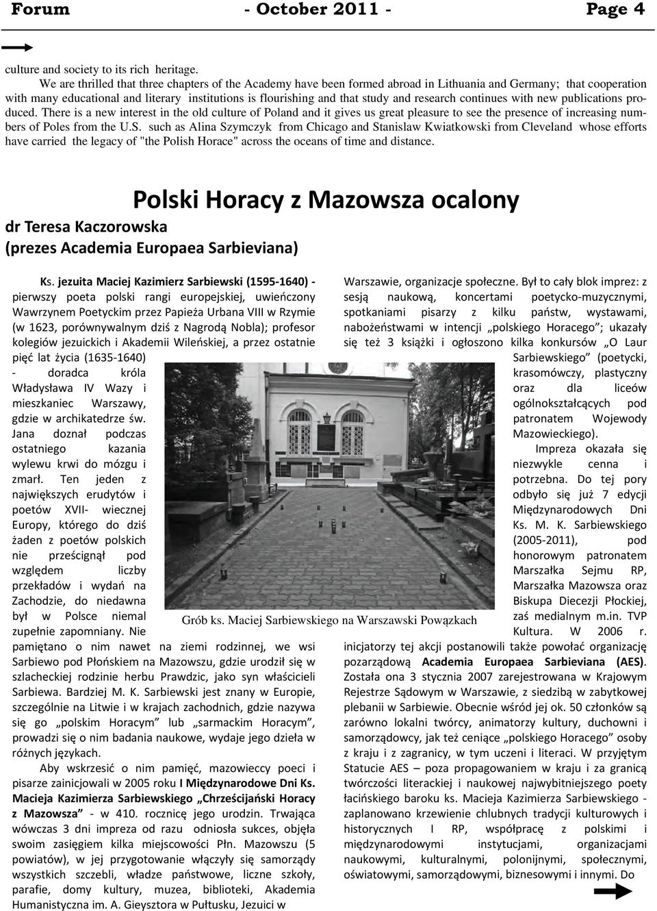 research continues with new publications produced. There is a new interest in the old culture of Poland and it gives us great pleasure to see the presence of increasing numbers of Poles from the U.S.