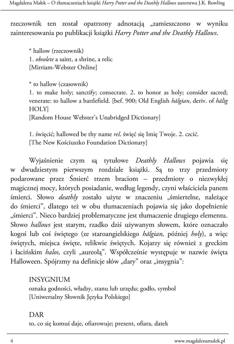 [bef. 900; Old English hālgian, deriv. of hālig HOLY] [Random House Webster s Unabridged Dictionary] 1. święcić; hallowed be thy name rel. święć się Imię Twoje. 2. czcić.