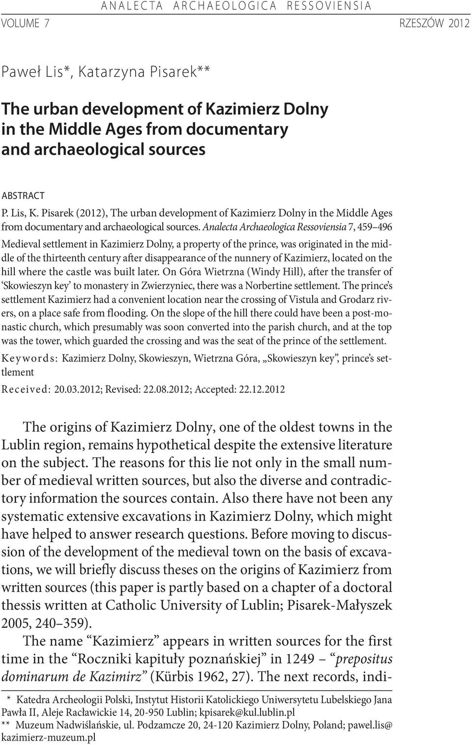 Analecta Archaeologica Ressoviensia 7, 459 496 Medieval settlement in Kazimierz Dolny, a property of the prince, was originated in the middle of the thirteenth century after disappearance of the