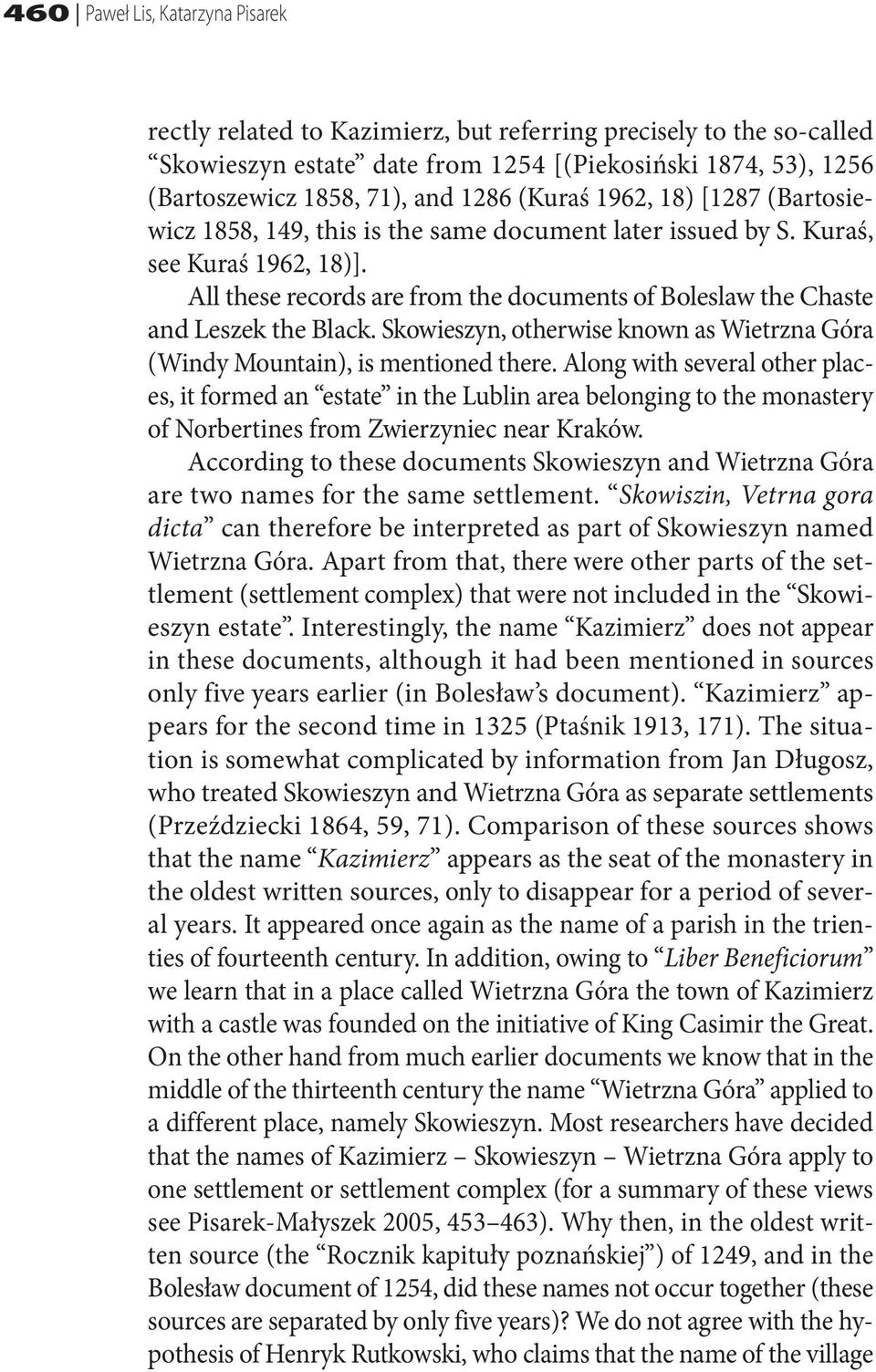 All these records are from the documents of Boleslaw the Chaste and Leszek the Black. Skowieszyn, otherwise known as Wietrzna Góra (Windy Mountain), is mentioned there.