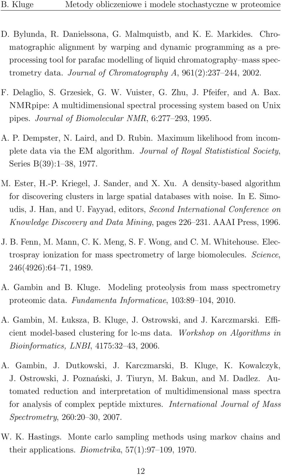 Journal of Chromatography A, 961(2):237 244, 2002. F. Delaglio, S. Grzesiek, G. W. Vuister, G. Zhu, J. Pfeifer, and A. Bax. NMRpipe: A multidimensional spectral processing system based on Unix pipes.