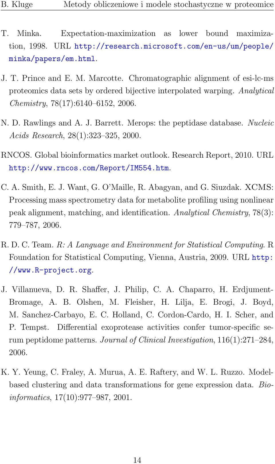 Merops: the peptidase database. Nucleic Acids Research, 28(1):323 325, 2000. RNCOS. Global bioinformatics market outlook. Research Report, 2010. URL http://www.rncos.com/report/im554.htm. C. A. Smith, E.