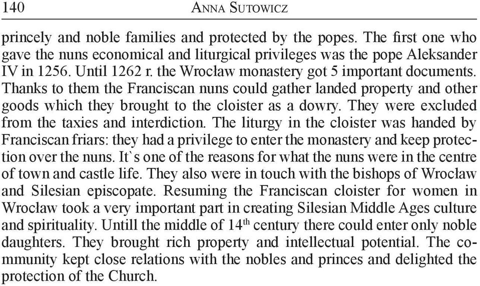 They were excluded from the taxies and interdiction. The liturgy in the cloister was handed by Franciscan friars: they had a privilege to enter the monastery and keep protection over the nuns.
