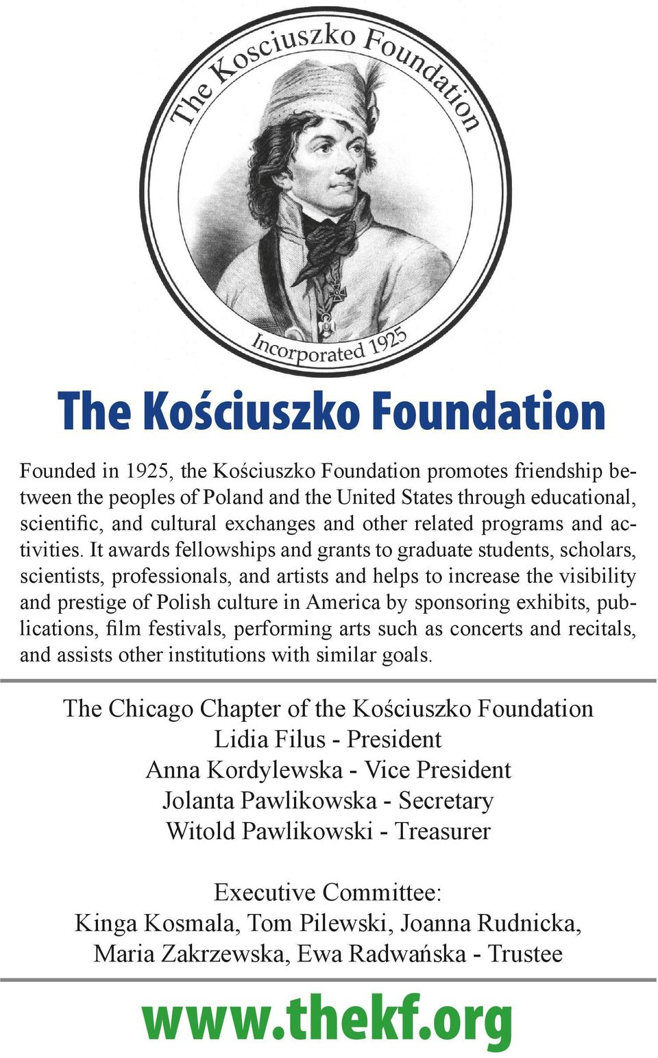 It awards fellowships and grants to graduate students, scholars, scientists, professionals, and artists and helps to increase the visibility and prestige of Polish culture in America by sponsoring