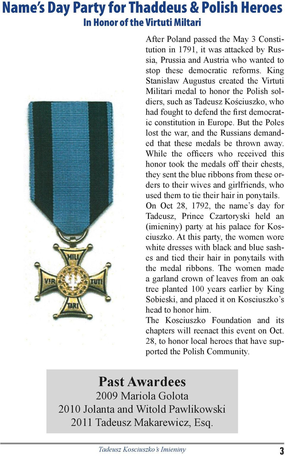 King Stanisław Augustus created the Virtuti Militari medal to honor the Polish soldiers, such as Tadeusz Kościuszko, who had fought to defend the first democratic constitution in Europe.