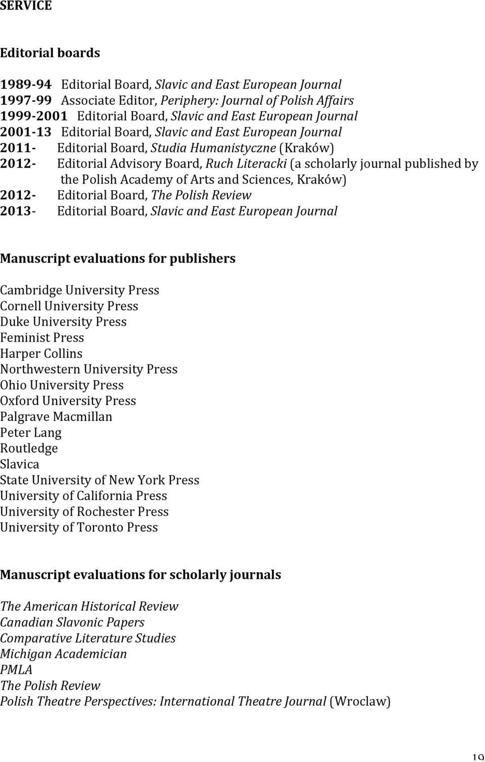 the Polish Academy of Arts and Sciences, Kraków) 2012- Editorial Board, The Polish Review 2013- Editorial Board, Slavic and East European Journal Manuscript evaluations for publishers Cambridge