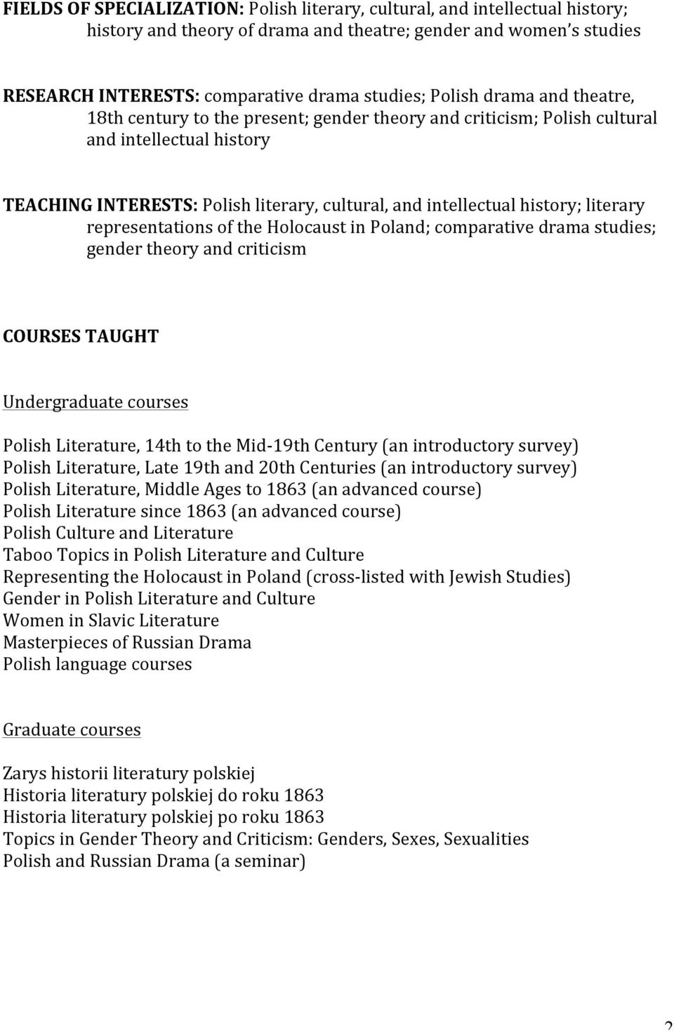 literary representations of the Holocaust in Poland; comparative drama studies; gender theory and criticism COURSES TAUGHT Undergraduate courses Polish Literature, 14th to the Mid- 19th Century (an