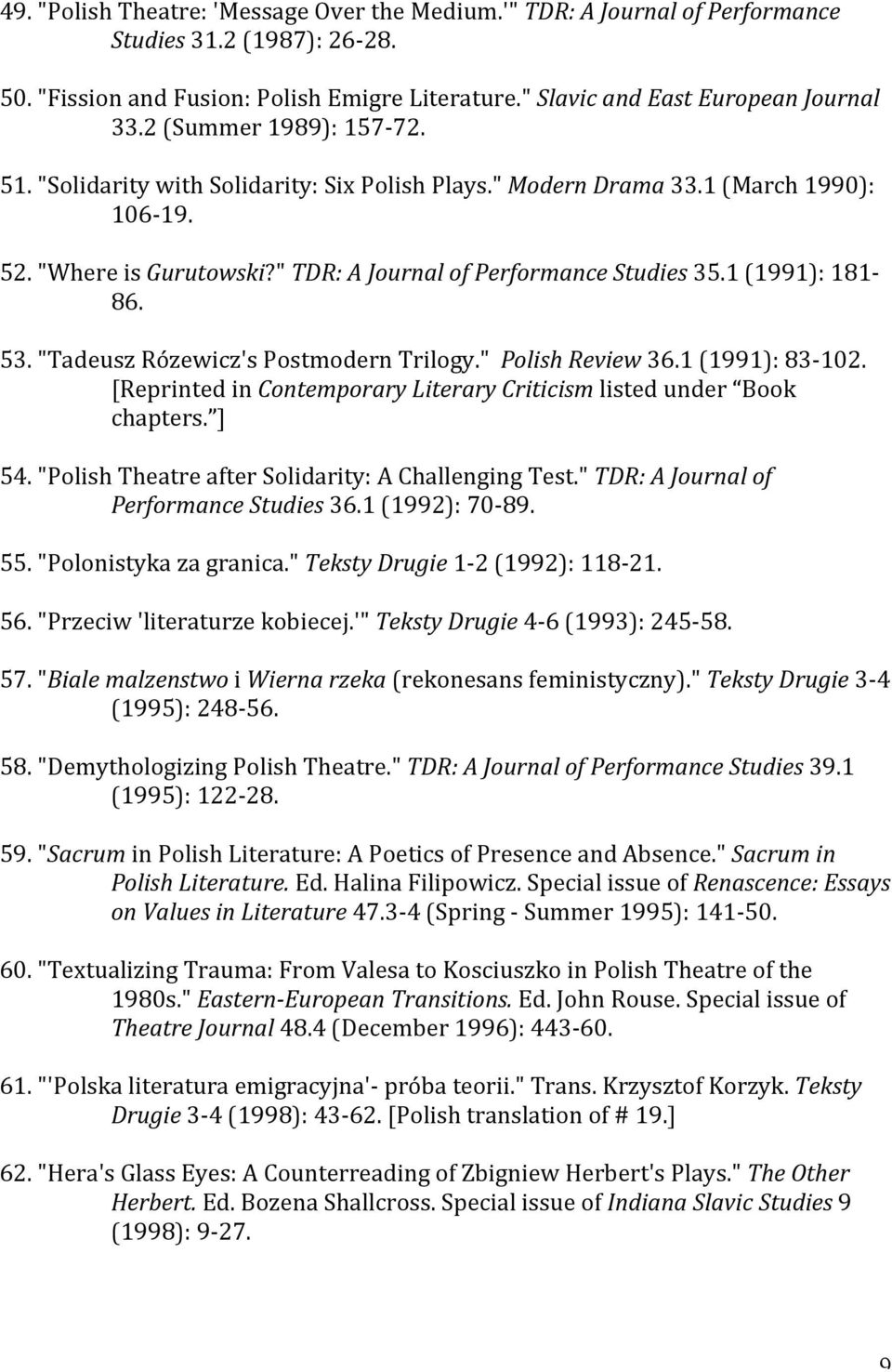 "1 (1991): 181-86. 53. ""Tadeusz Rózewicz's Postmodern Trilogy."" Polish Review 36.1 (1991): 83-102. [Reprinted in Contemporary Literary Criticism listed under Book chapters. ] 54."