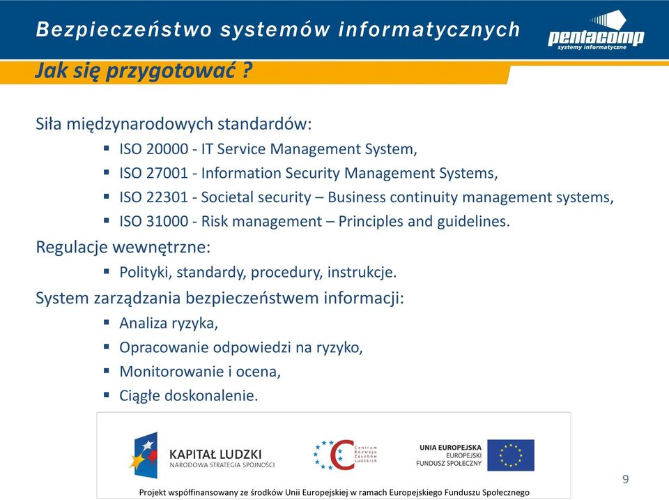 Systems, ISO 22301 - Societal security Business continuity management systems, ISO 31000 - Risk management Principles