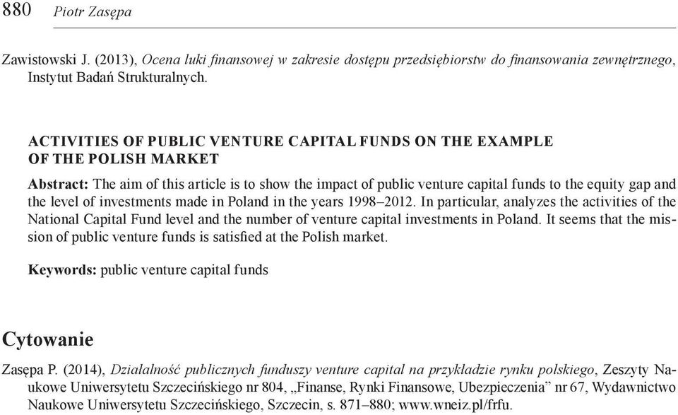 of investments made in Poland in the years 1998 2012. In particular, analyzes the activities of the National Capital Fund level and the number of venture capital investments in Poland.