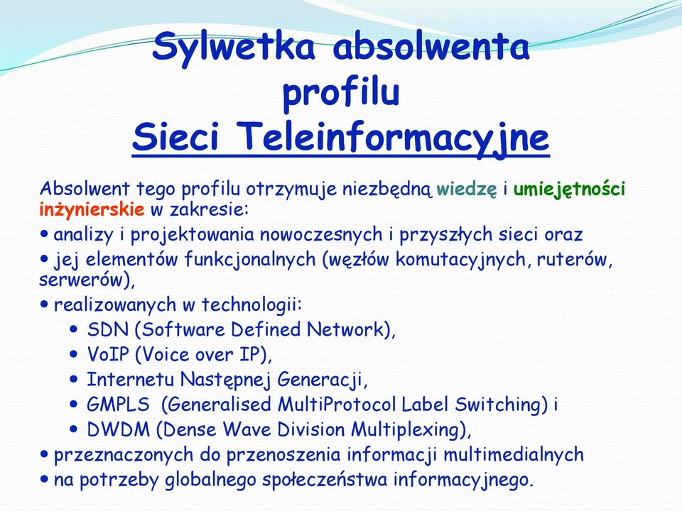 w technologii: SDN (Software Defined Network), VoIP (Voice over IP), Internetu Następnej Generacji, GMPLS (Generalised MultiProtocol Label