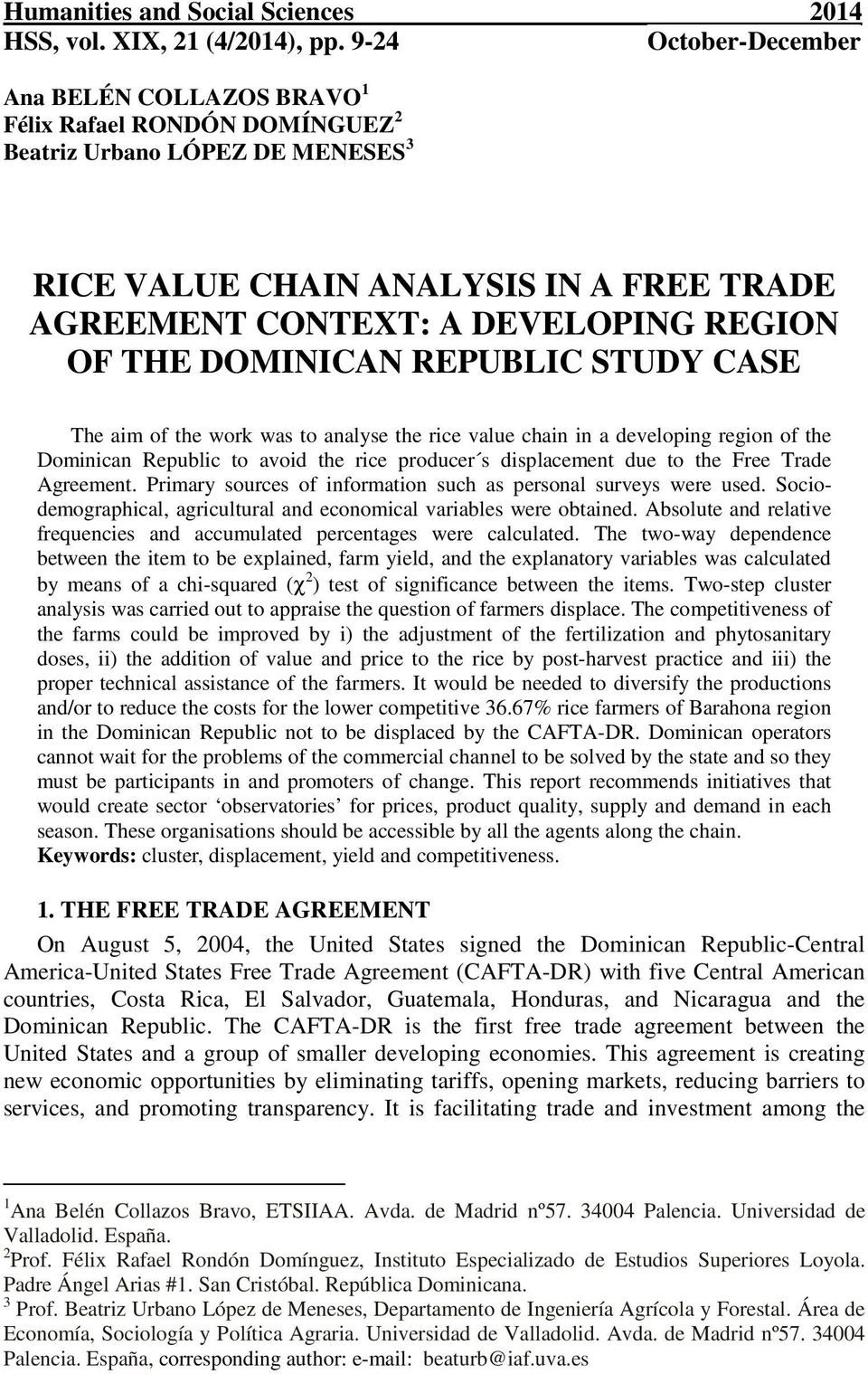 THE DOMINICAN REPUBLIC STUDY CASE The aim of the work was to analyse the rice value chain in a developing region of the Dominican Republic to avoid the rice producer s displacement due to the Free