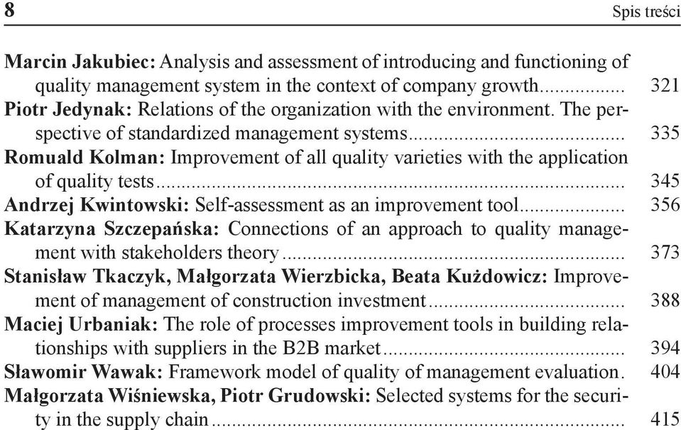 .. 335 Romuald Kolman: Improvement of all quality varieties with the application of quality tests... 345 Andrzej Kwintowski: Self-assessment as an improvement tool.