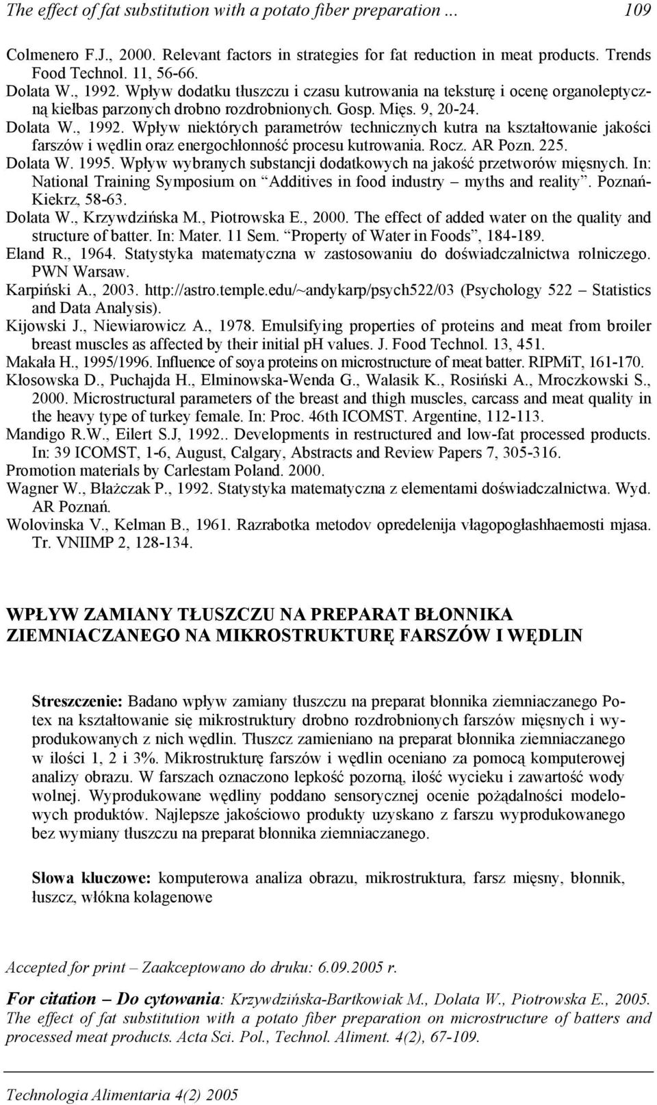 Rocz. AR Pozn. 225. Dolata W. 1995. Wpływ wybranych substancji dodatkowych na jakość przetworów mięsnych. In: National Training Symposium on Additives in food industry myths and reality.