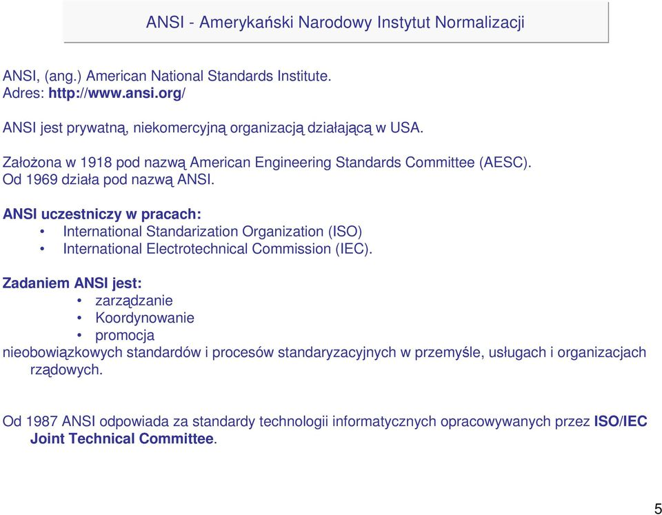 ANSI uczestniczy w pracach: International Standarization Organization (ISO) International Electrotechnical Commission (IEC).