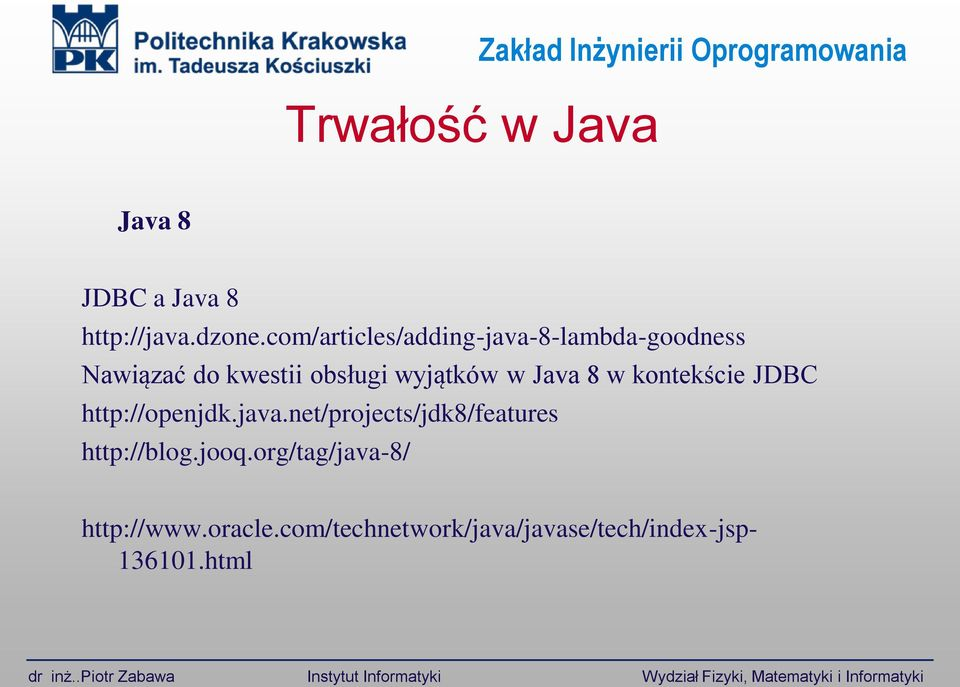 kontekście JDBC http://openjdk.java.net/projects/jdk8/features http://blog.jooq.