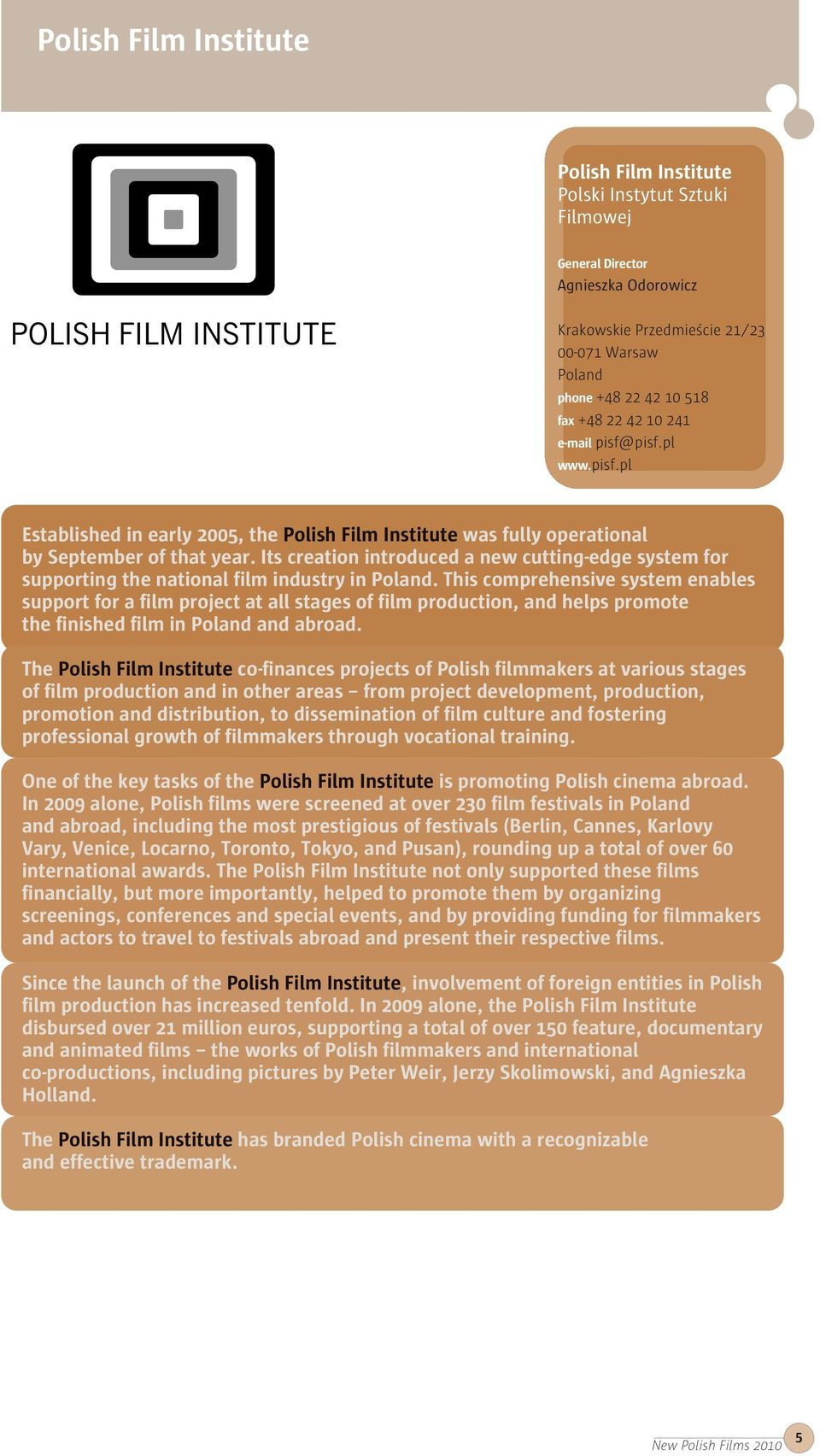 Its creation introduced a new cutting-edge system for supporting the national film industry in Poland.