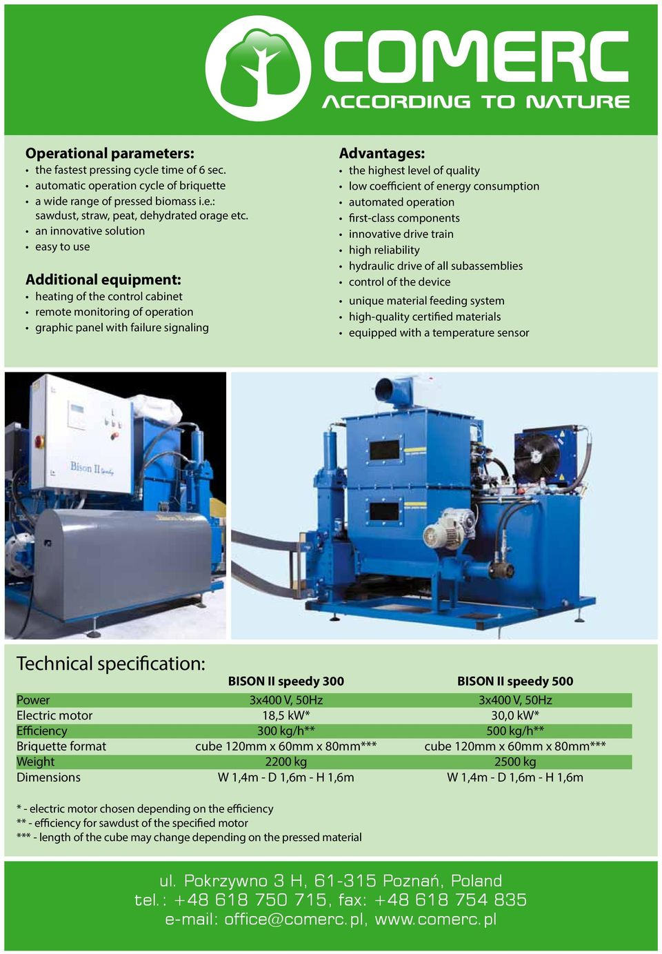 low coefficient of energy consumption automated operation first-class components innovative drive train high reliability hydraulic drive of all subassemblies control of the device unique material