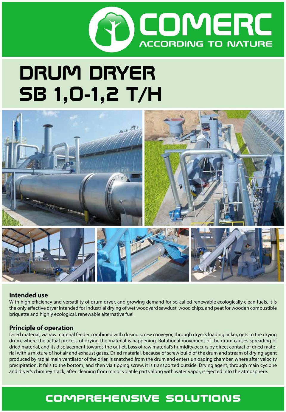 Principle of operation Dried material, via raw material feeder combined with dosing screw conveyor, through dryer s loading linker, gets to the drying drum, where the actual process of drying the