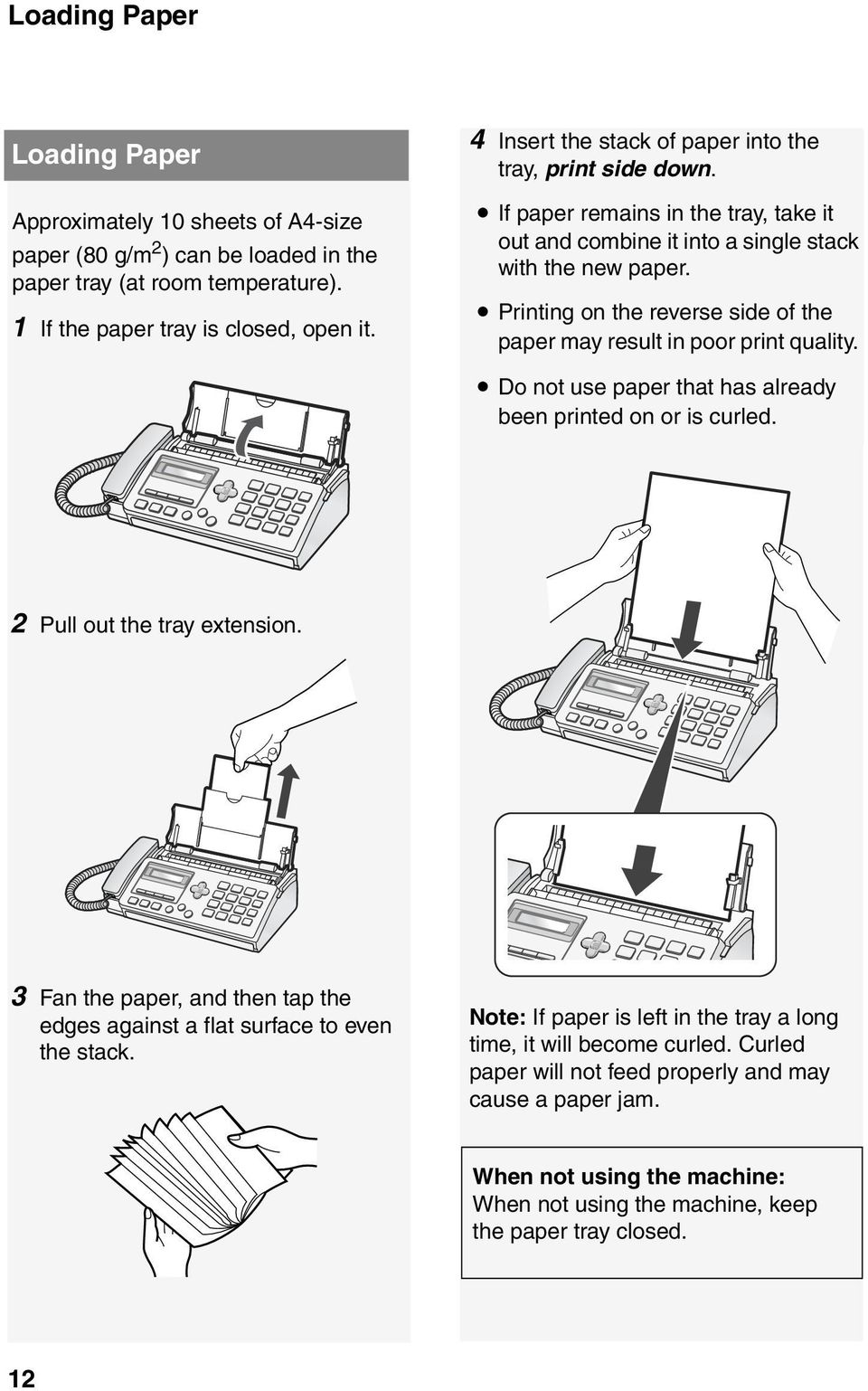 Printing on the reverse side of the paper may result in poor print quality. Do not use paper that has already been printed on or is curled. 2 Pull out the tray extension.
